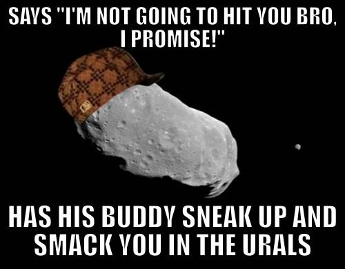 scumbag asteroid - meme
